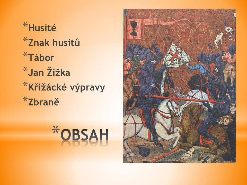 Husité Znak husitů Tábor Jan Žižka Křižácké výpravy Zbraně OBSAH