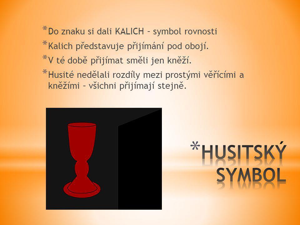 HUSITSKÝ SYMBOL Do znaku si dali KALICH – symbol rovnosti