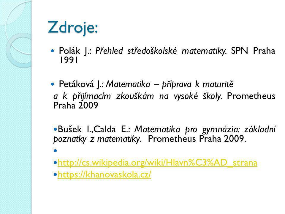 Zdroje: Polák J.: Přehled středoškolské matematiky. SPN Praha 1991