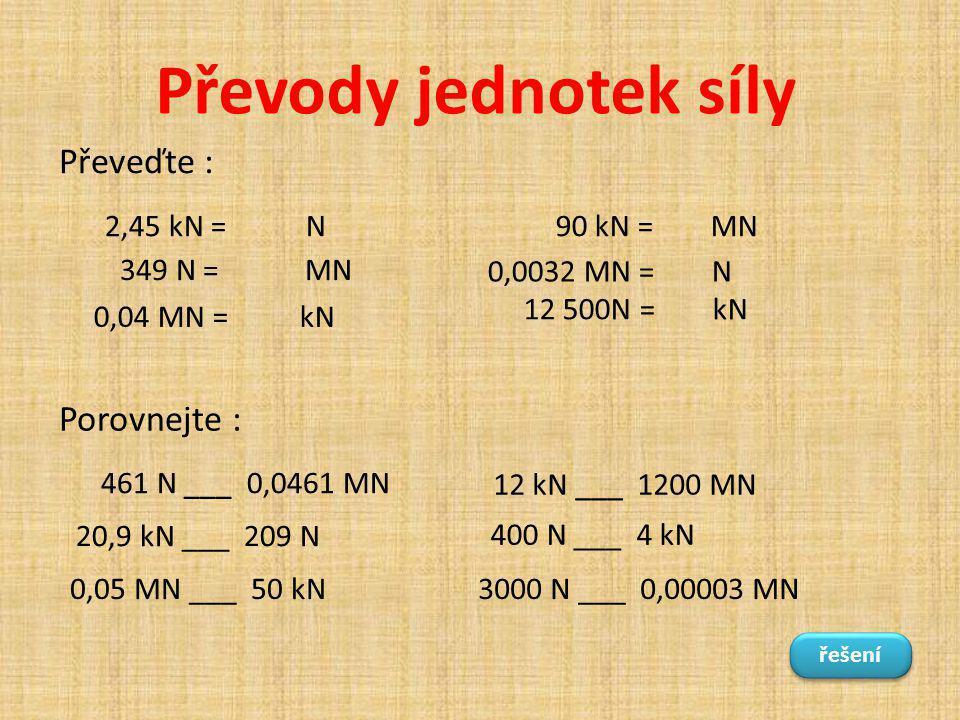 Převody jednotek síly Převeďte : Porovnejte : 2,45 kN = N 90 kN = MN