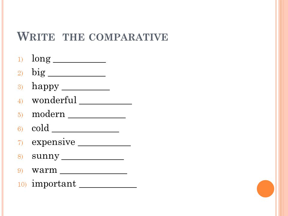 Write the comparative long ___________ big ____________