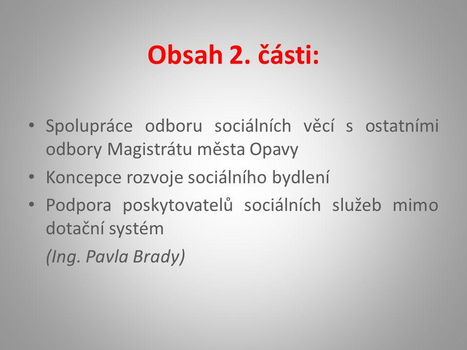 Obsah 2. části: Spolupráce odboru sociálních věcí s ostatními odbory Magistrátu města Opavy. Koncepce rozvoje sociálního bydlení.