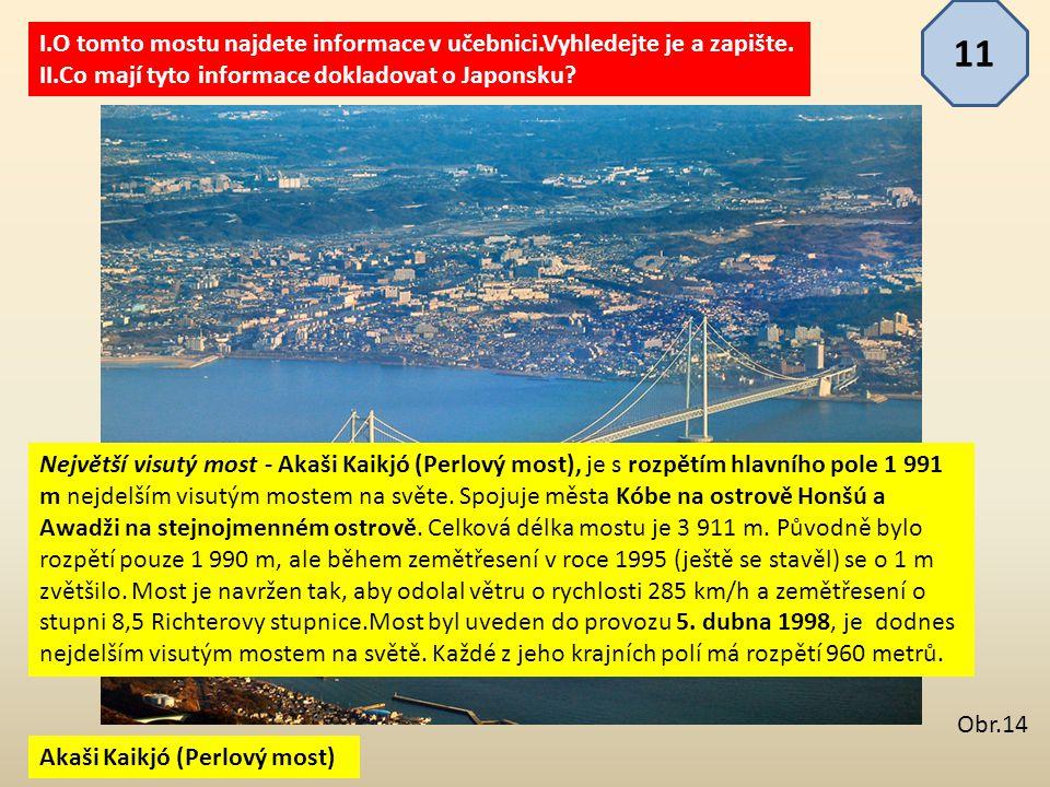 11 I.O tomto mostu najdete informace v učebnici.Vyhledejte je a zapište. II.Co mají tyto informace dokladovat o Japonsku