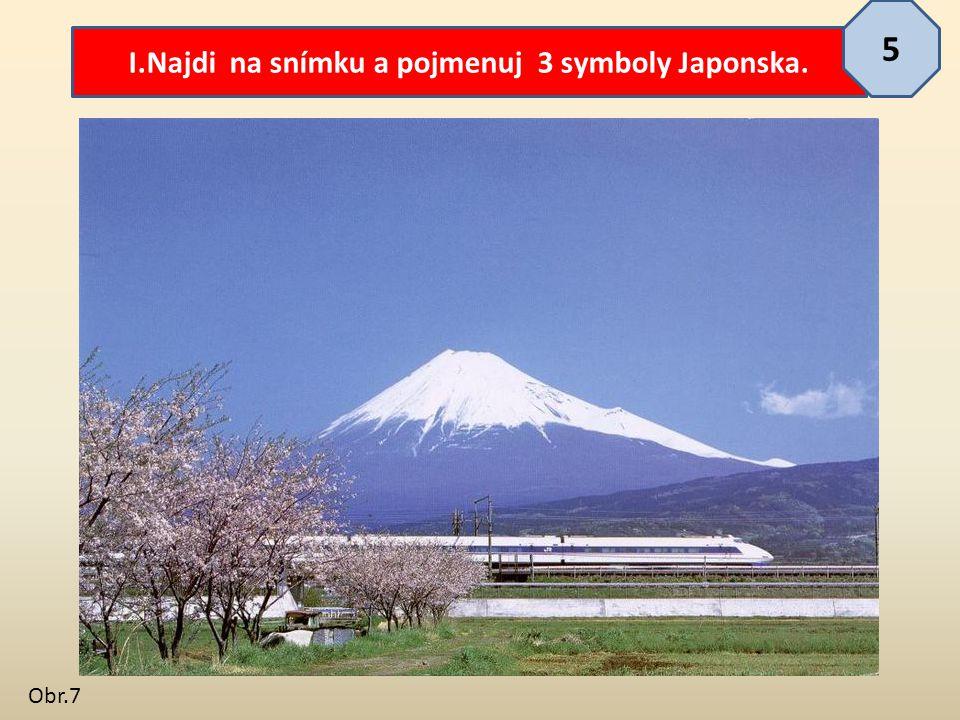 I.Najdi na snímku a pojmenuj 3 symboly Japonska.