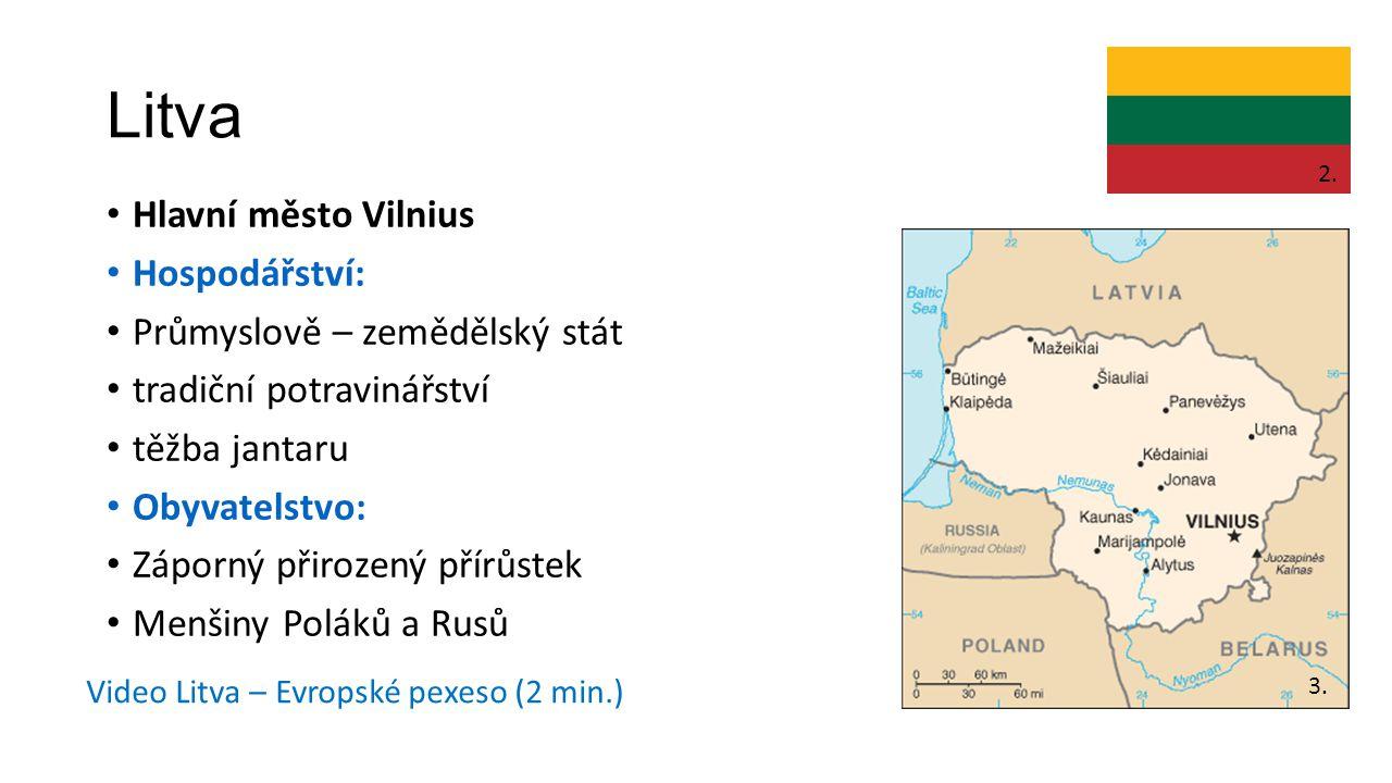 Litva Hlavní město Vilnius Hospodářství: Průmyslově – zemědělský stát