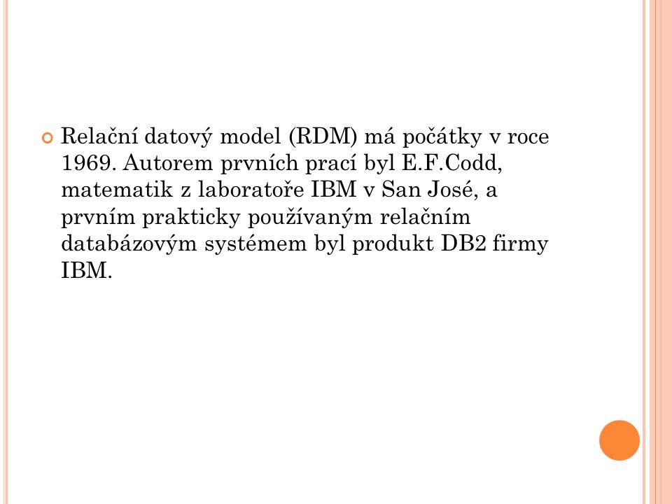 Relační datový model (RDM) má počátky v roce 1969