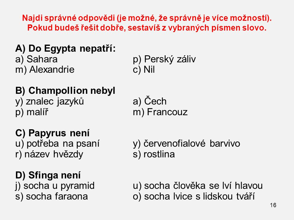 a) Sahara p) Perský záliv m) Alexandrie c) Nil B) Champollion nebyl