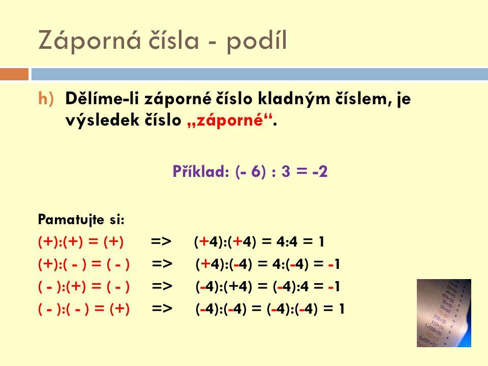 """Záporná čísla - podíl Dělíme-li záporné číslo kladným číslem, je výsledek číslo """"záporné . Příklad: (- 6) : 3 = -2."""