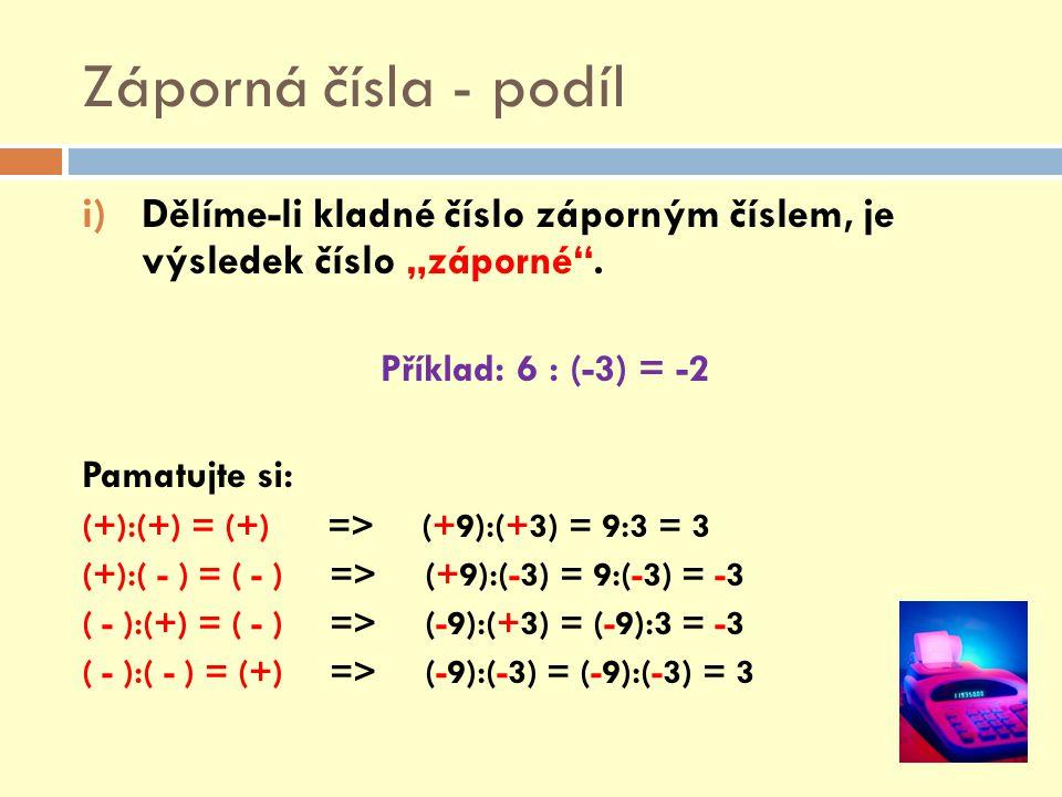 """Záporná čísla - podíl Dělíme-li kladné číslo záporným číslem, je výsledek číslo """"záporné . Příklad: 6 : (-3) = -2."""