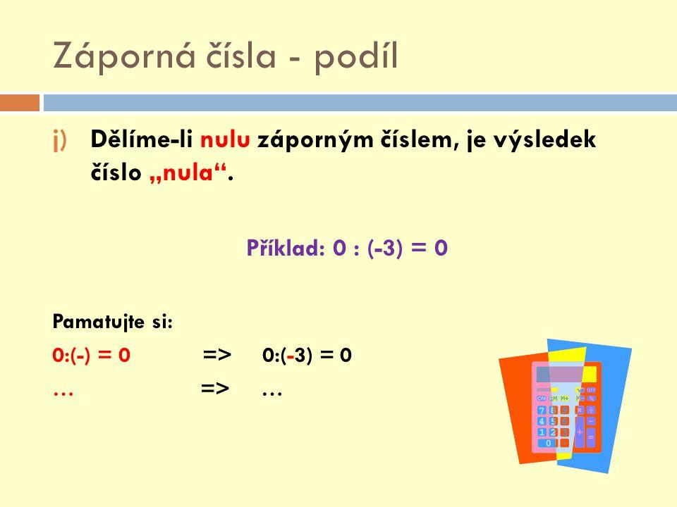 """Záporná čísla - podíl Dělíme-li nulu záporným číslem, je výsledek číslo """"nula . Příklad: 0 : (-3) = 0."""