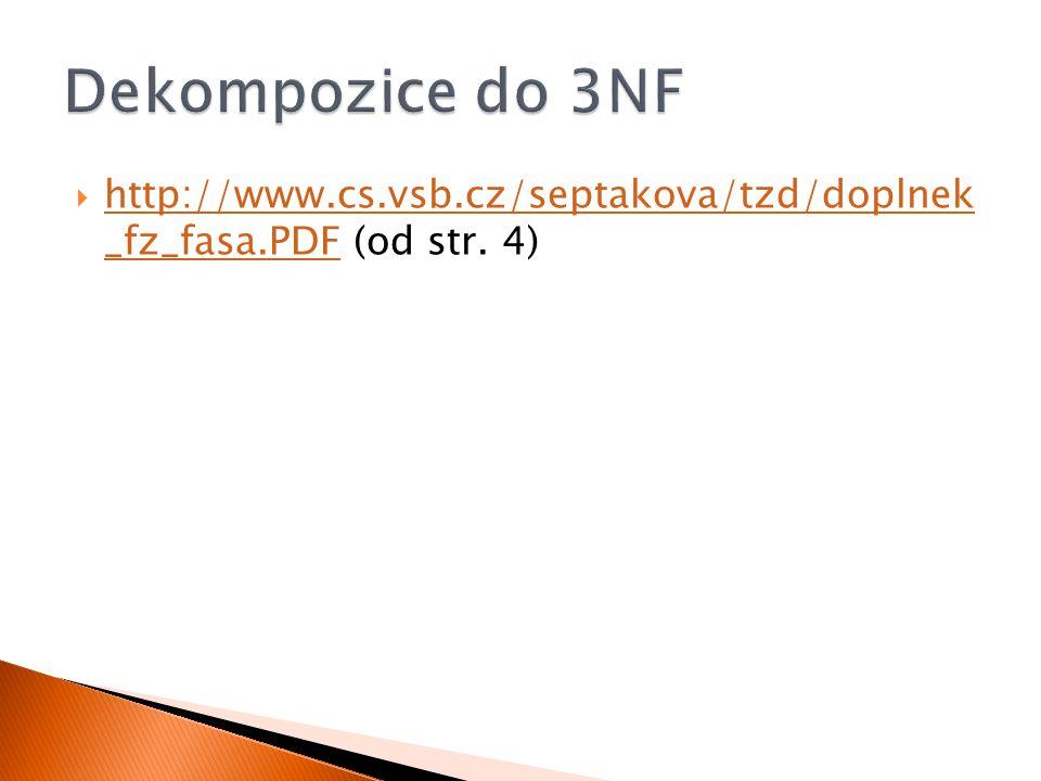 Dekompozice do 3NF http://www.cs.vsb.cz/septakova/tzd/doplnek _fz_fasa.PDF (od str. 4)