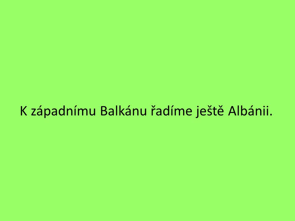 K západnímu Balkánu řadíme ještě Albánii.