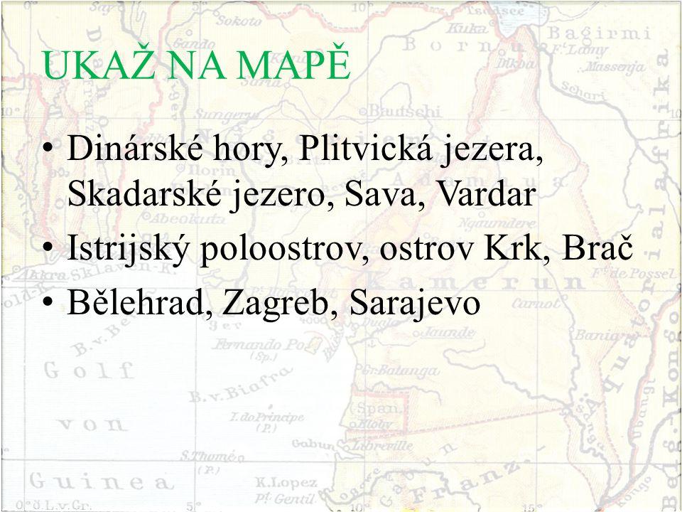 UKAŽ NA MAPĚ Dinárské hory, Plitvická jezera, Skadarské jezero, Sava, Vardar. Istrijský poloostrov, ostrov Krk, Brač.