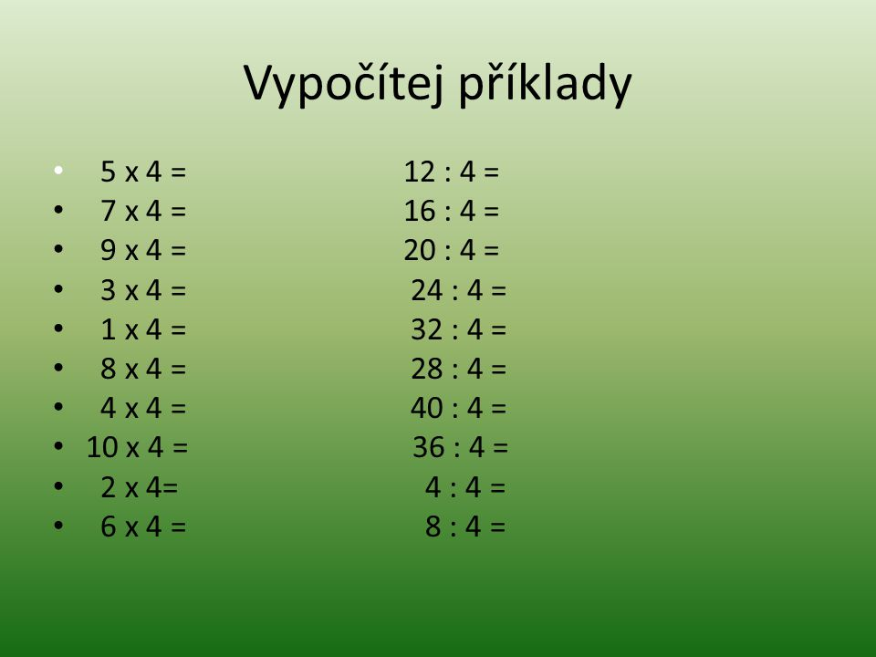 Vypočítej příklady 5 x 4 = 12 : 4 = 7 x 4 = 16 : 4 = 9 x 4 = 20 : 4 =