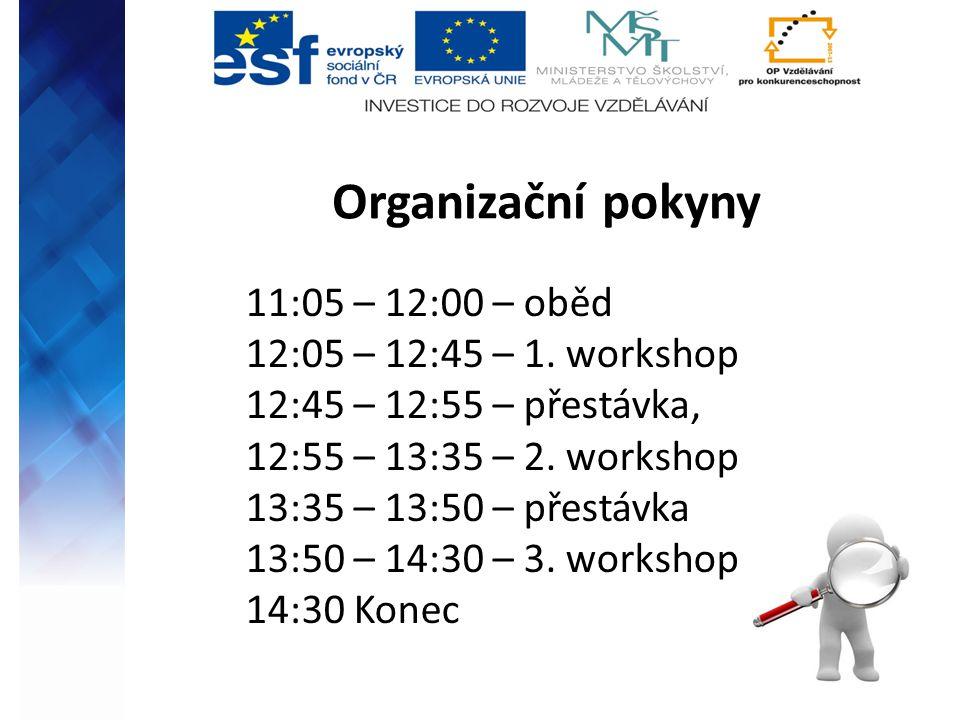 Organizační pokyny 11:05 – 12:00 – oběd 12:05 – 12:45 – 1. workshop