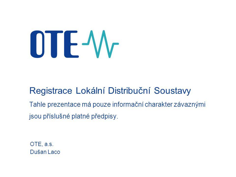 Registrace Lokální Distribuční Soustavy Tahle prezentace má pouze informační charakter závaznými jsou příslušné platné předpisy.
