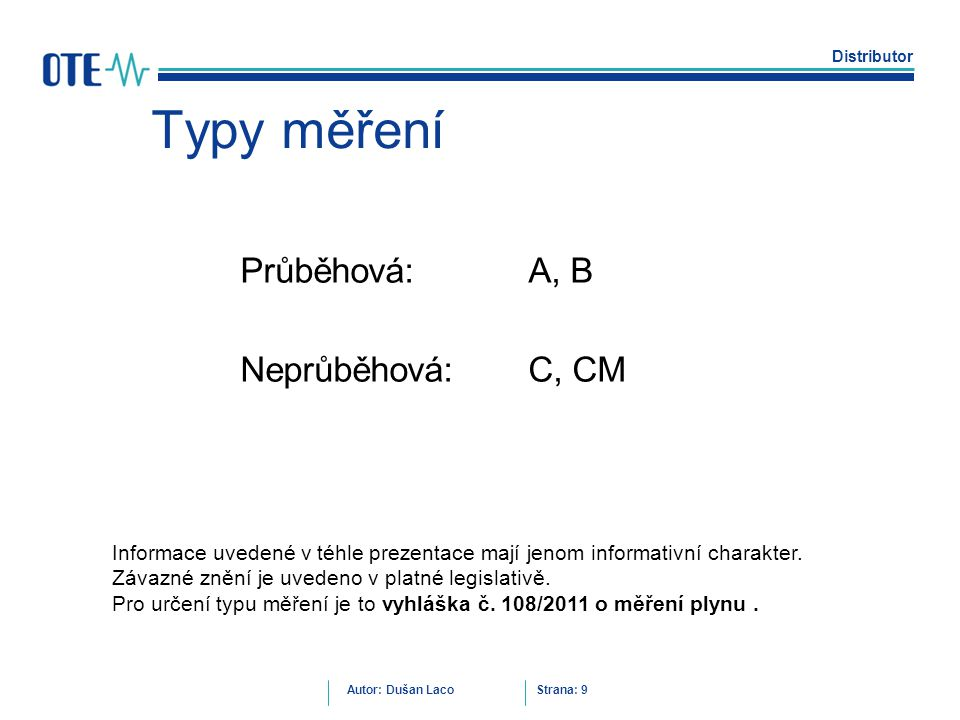 Typy měření Průběhová: A, B Neprůběhová: C, CM