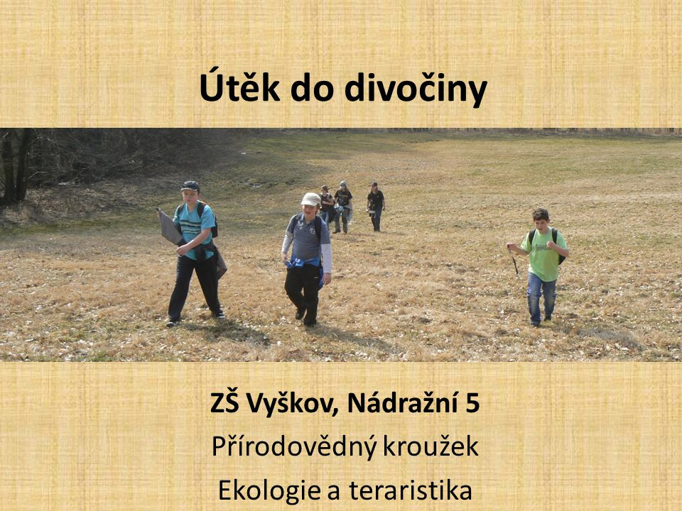 ZŠ Vyškov, Nádražní 5 Přírodovědný kroužek Ekologie a teraristika