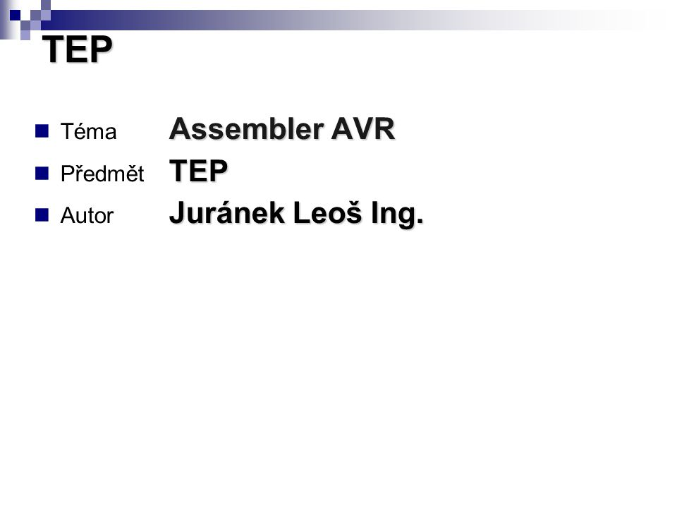 TEP Téma Assembler AVR Předmět TEP Autor Juránek Leoš Ing.