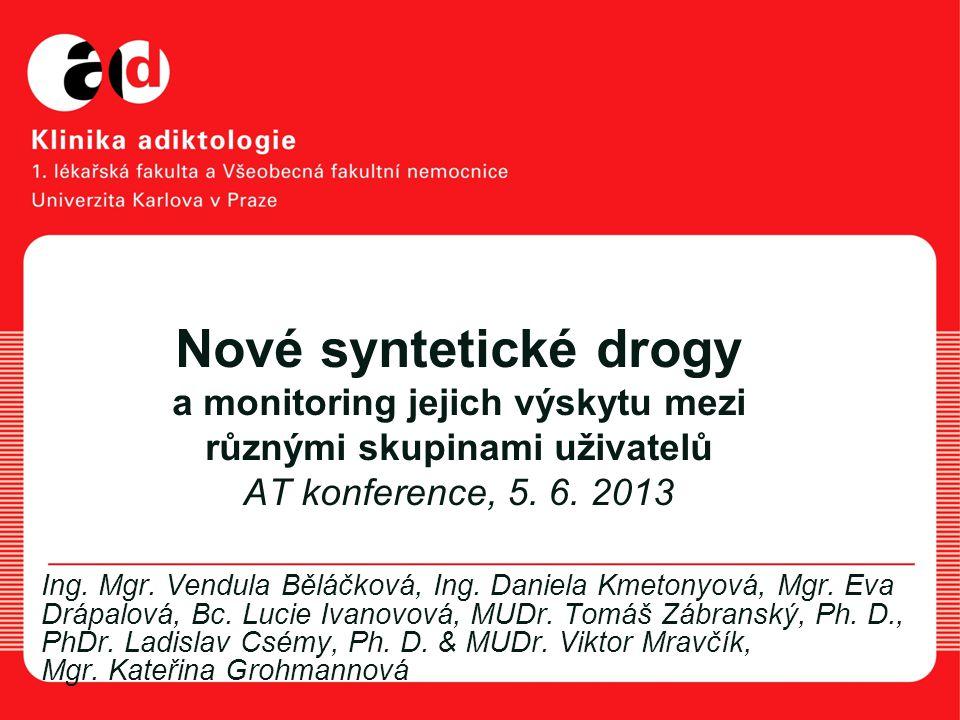 Nové syntetické drogy a monitoring jejich výskytu mezi různými skupinami uživatelů AT konference, 5. 6. 2013