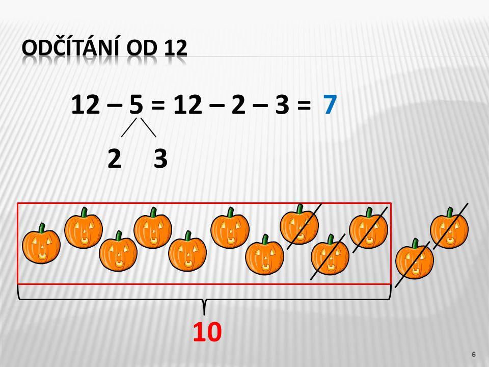Odčítání od 12 12 – 5 = 12 – 2 – 3 = 7 2 3 10