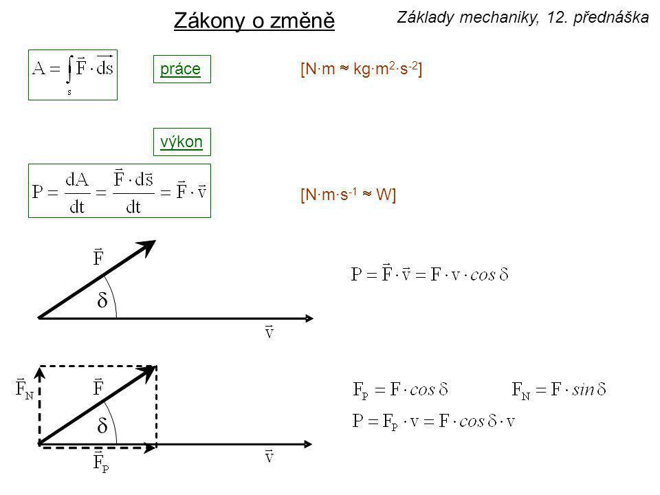 Zákony o změně d d Základy mechaniky, 12. přednáška práce