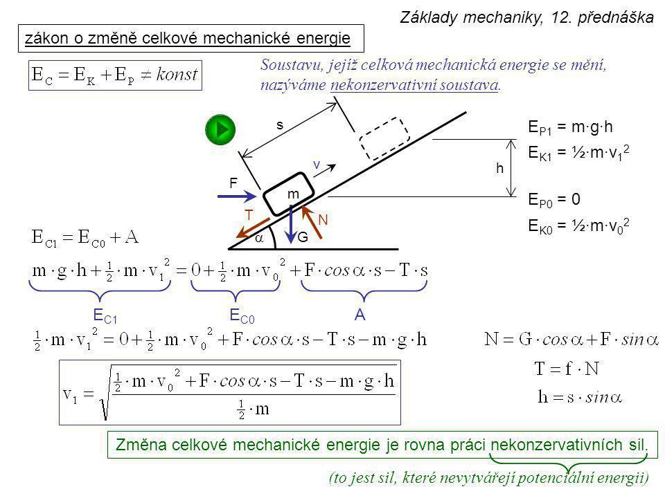 Změna celkové mechanické energie je rovna práci nekonzervativních sil.