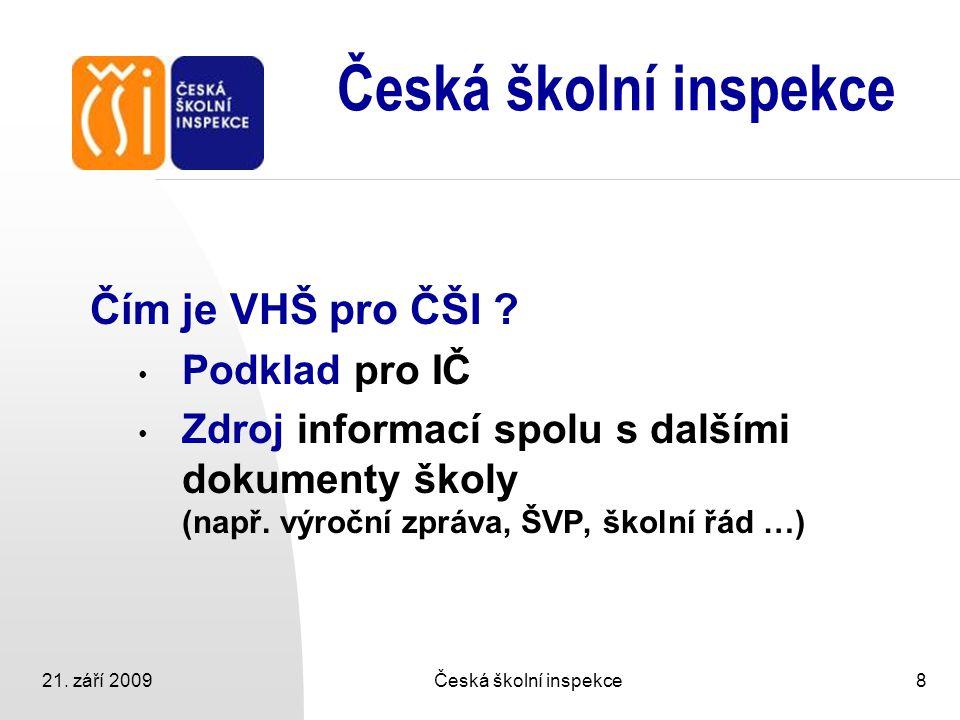 Česká školní inspekce Čím je VHŠ pro ČŠI Podklad pro IČ
