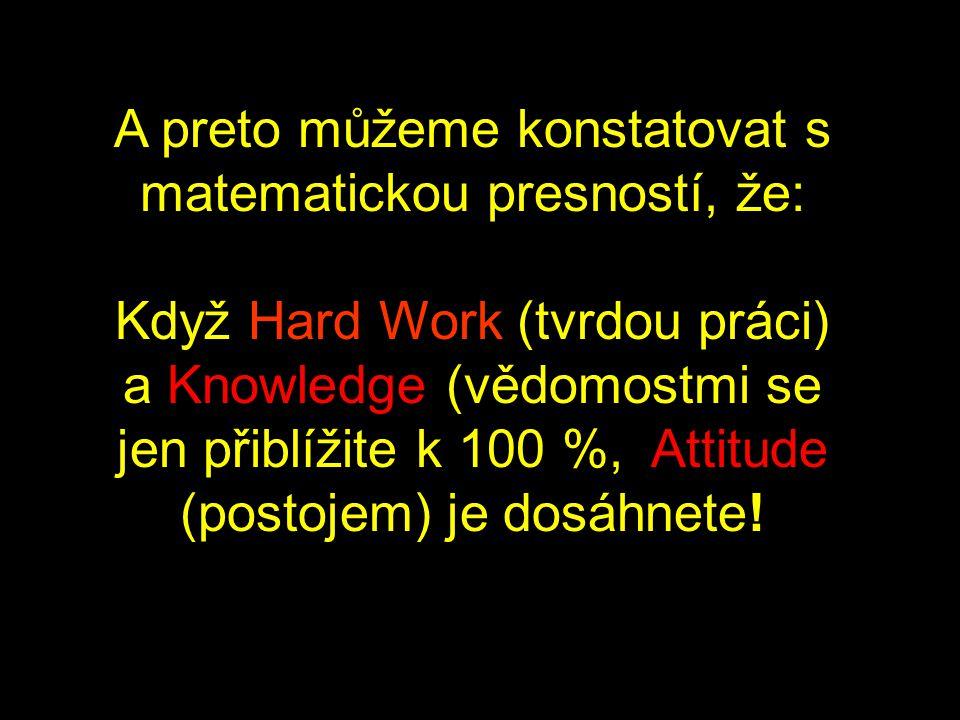 A preto můžeme konstatovat s matematickou presností, že: