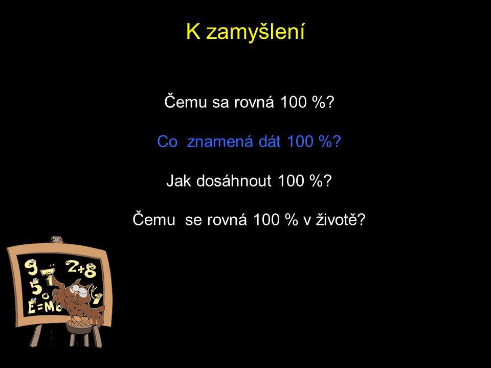 K zamyšlení Čemu sa rovná 100 % Co znamená dát 100 %