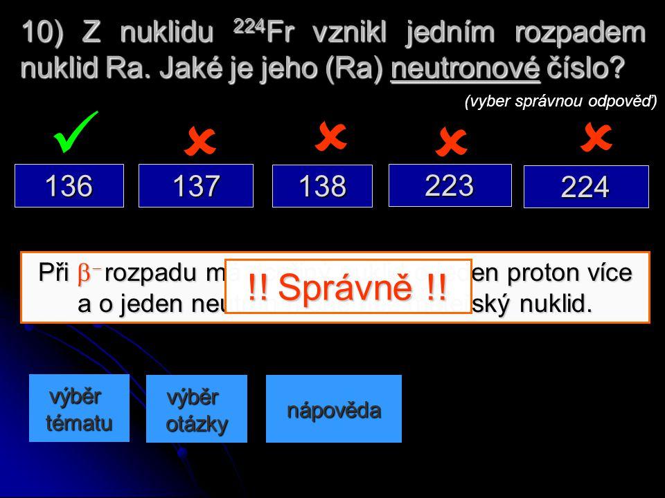 10) Z nuklidu 224Fr vznikl jedním rozpadem nuklid Ra