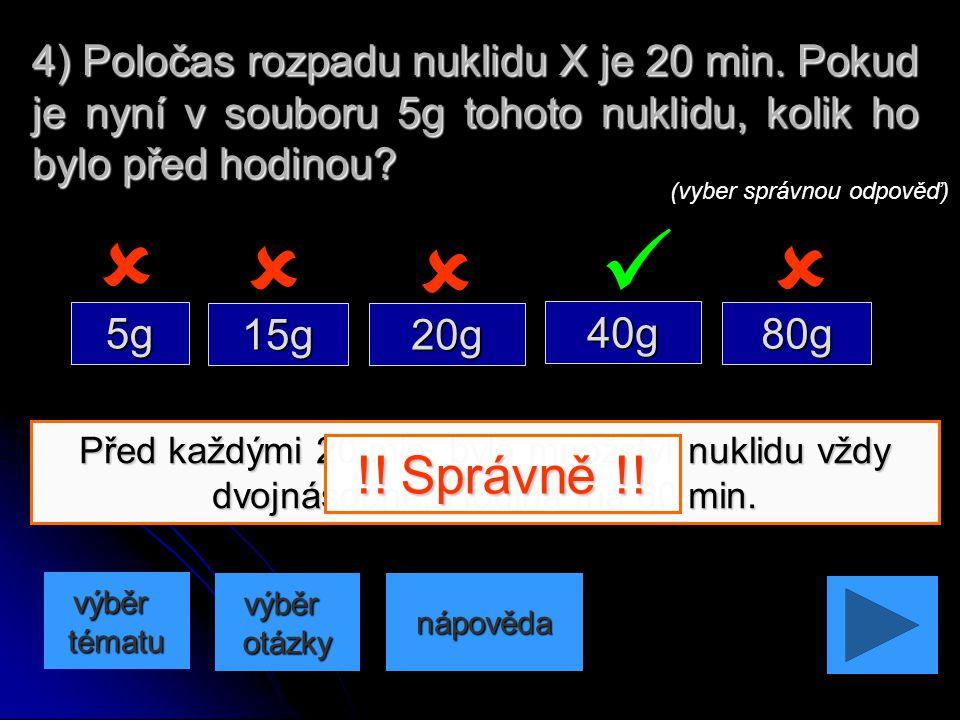 4) Poločas rozpadu nuklidu X je 20 min
