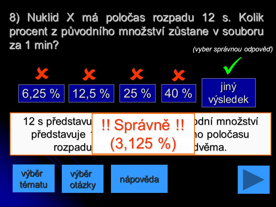 8) Nuklid X má poločas rozpadu 12 s