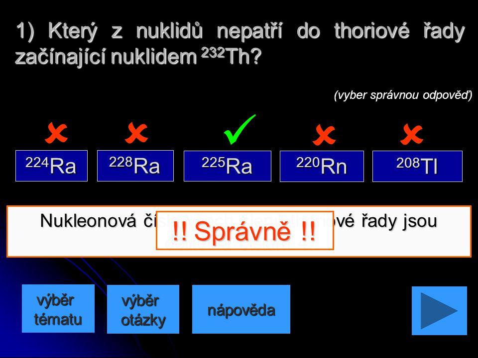 1) Který z nuklidů nepatří do thoriové řady začínající nuklidem 232Th
