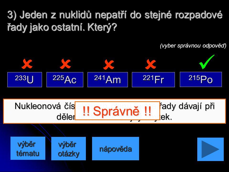 3) Jeden z nuklidů nepatří do stejné rozpadové řady jako ostatní. Který