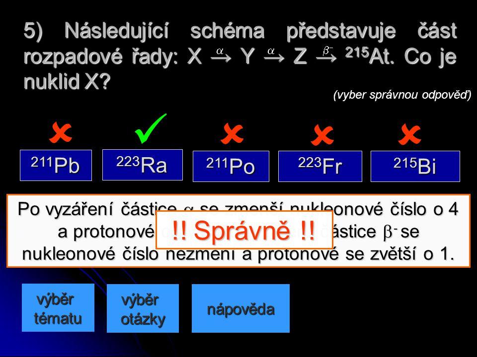 5) Následující schéma představuje část rozpadové řady: X → Y → Z → 215At. Co je nuklid X