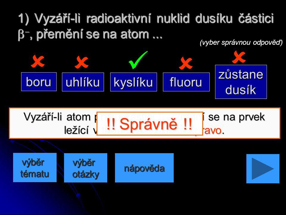 1) Vyzáří-li radioaktivní nuklid dusíku částici b-, přemění se na atom ...