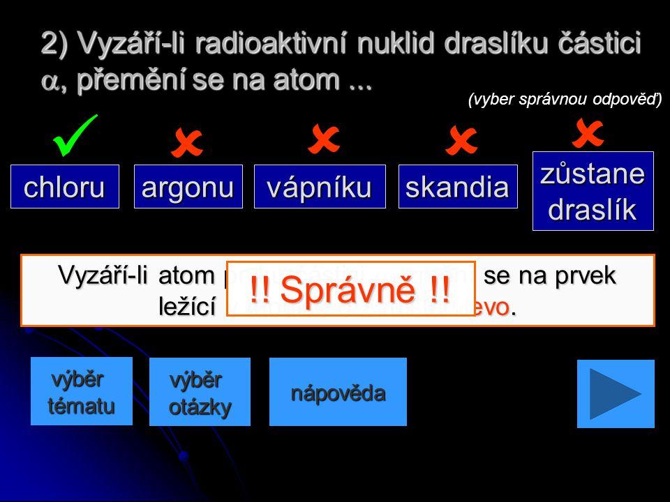 2) Vyzáří-li radioaktivní nuklid draslíku částici a, přemění se na atom ...