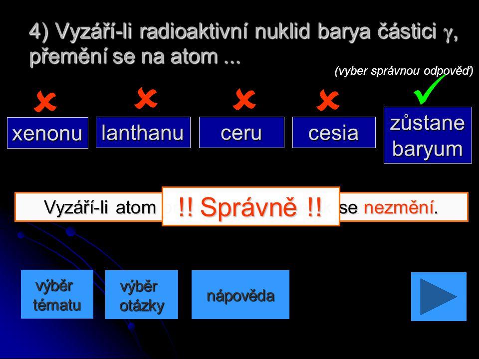 Vyzáří-li atom prvku částici g, prvek se nezmění.