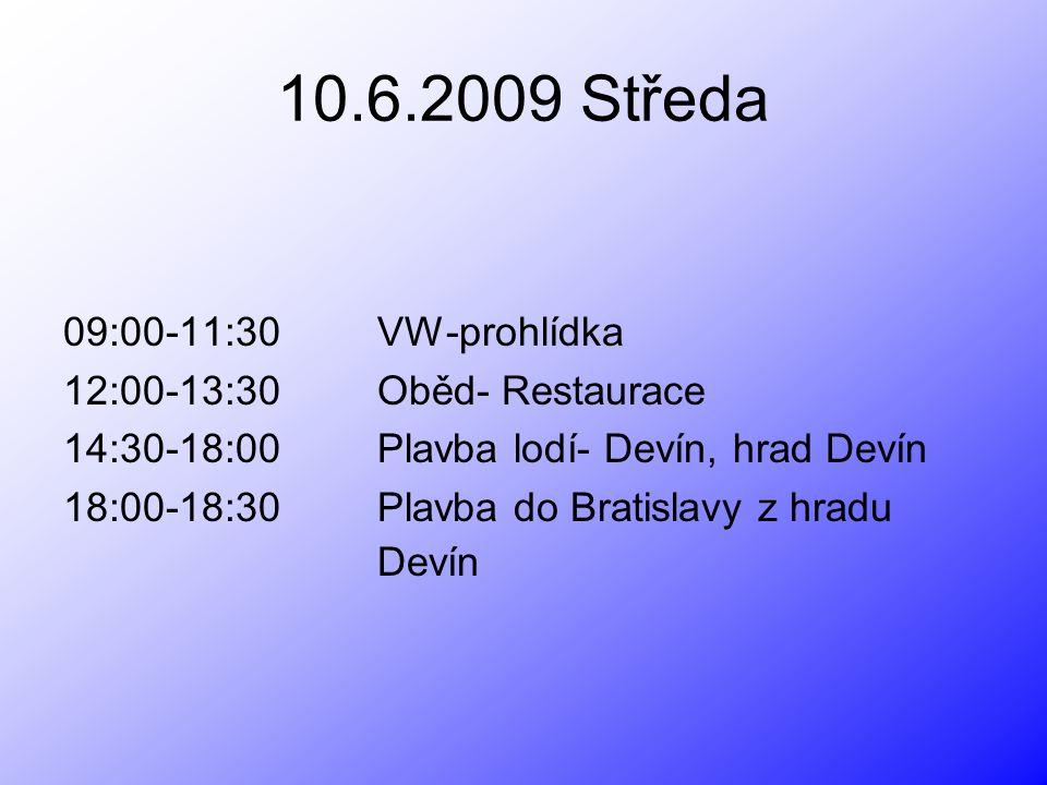 10.6.2009 Středa 09:00-11:30 VW-prohlídka 12:00-13:30 Oběd- Restaurace