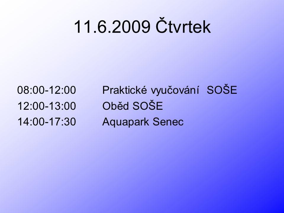 11.6.2009 Čtvrtek 08:00-12:00 Praktické vyučování SOŠE