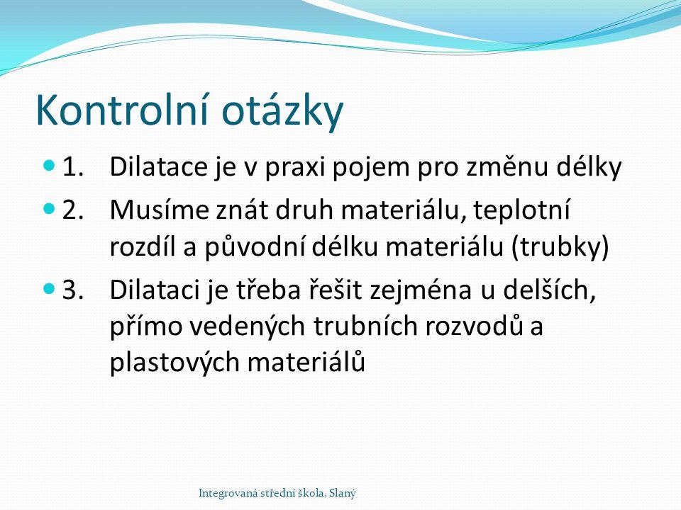 Kontrolní otázky 1. Dilatace je v praxi pojem pro změnu délky