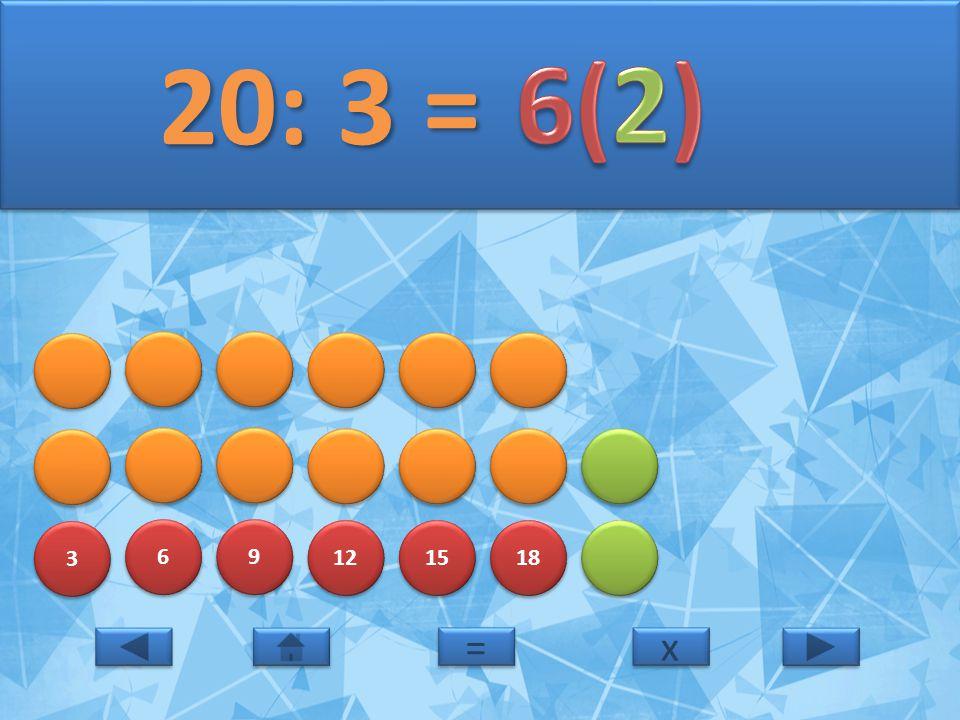 20: 3 = 6(2) 3 6 9 12 15 18 = x