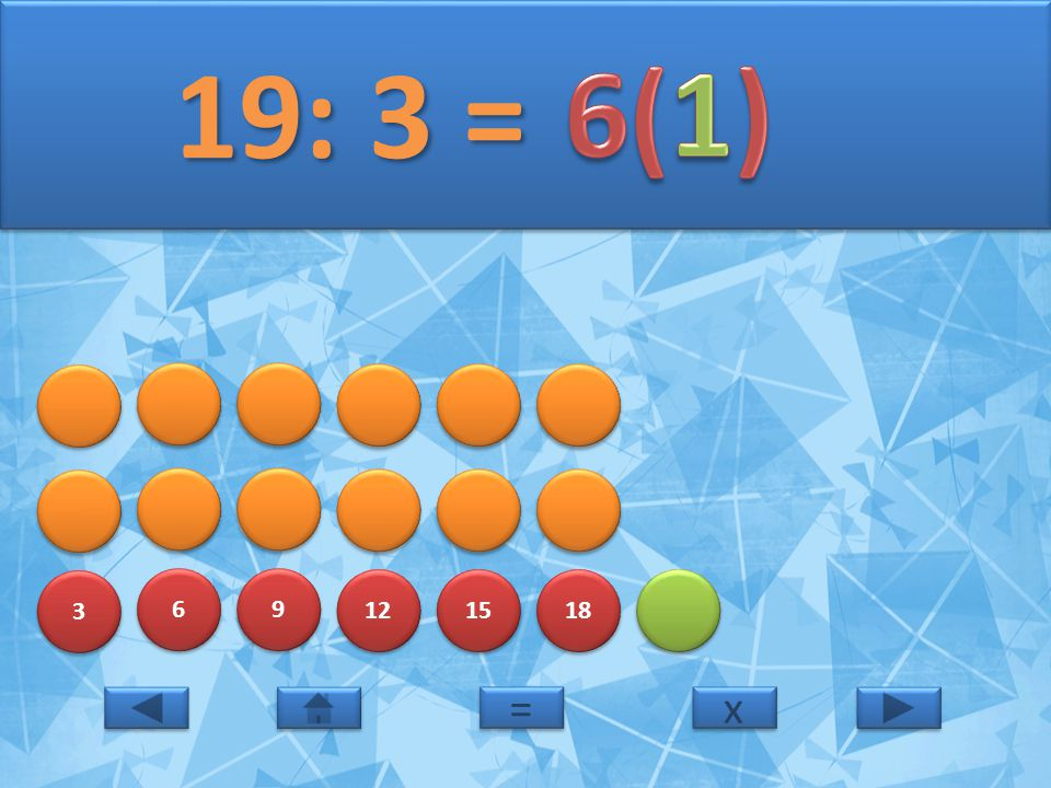 19: 3 = 6(1) 3 6 9 12 15 18 = x