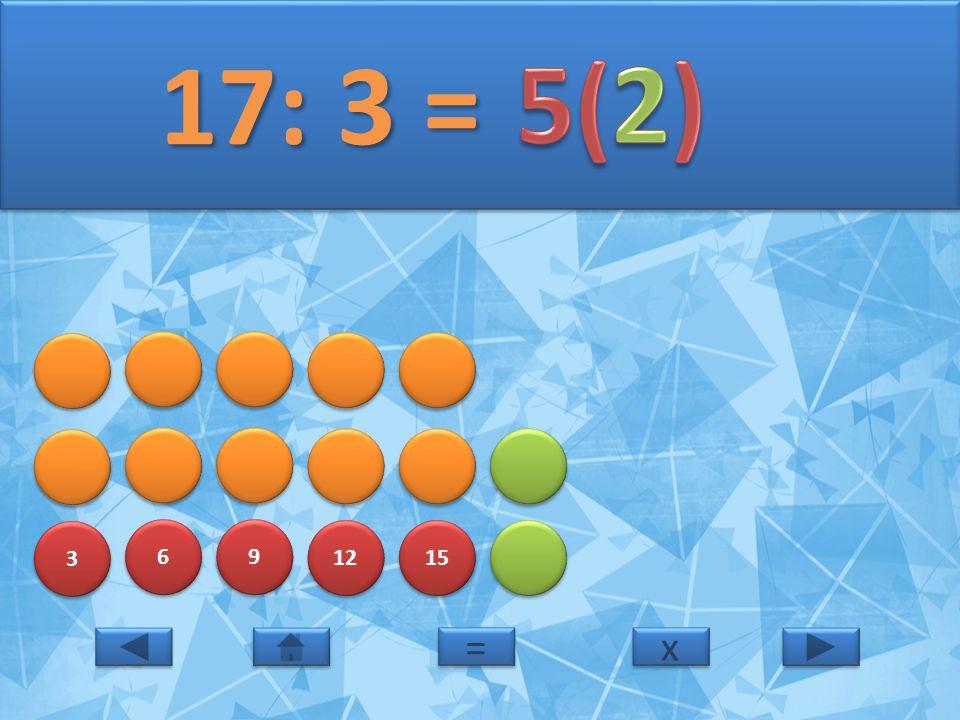 17: 3 = 5(2) 3 6 9 12 15 = x