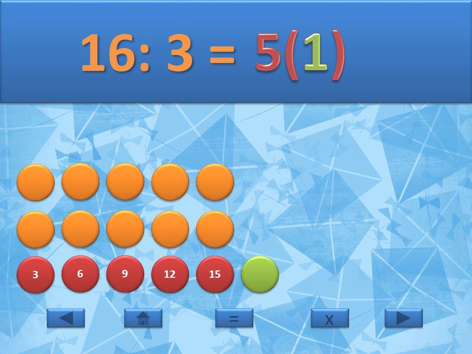 16: 3 = 5(1) 3 6 9 12 15 = x