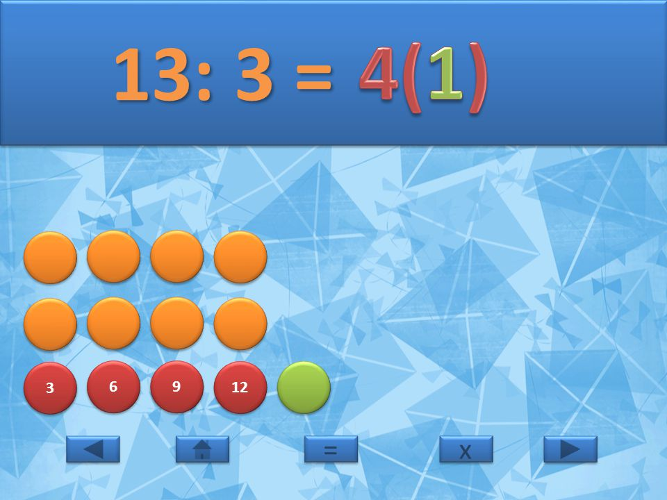 13: 3 = 4(1) 3 6 9 12 = x