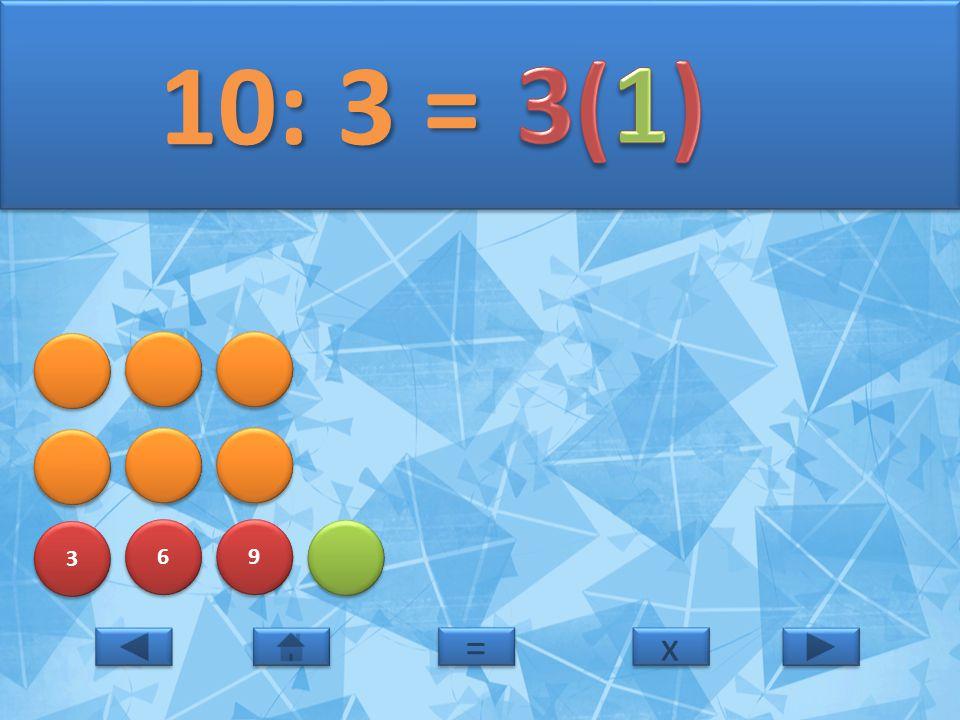 10: 3 = 3(1) 3 6 9 = x