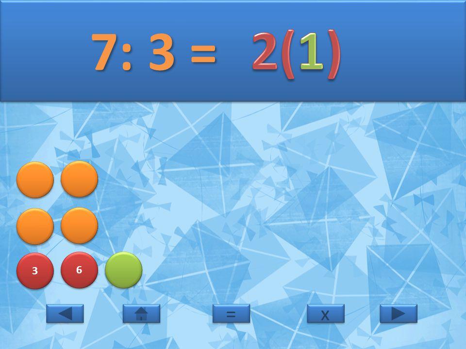 7: 3 = 2(1) 3 6 = x
