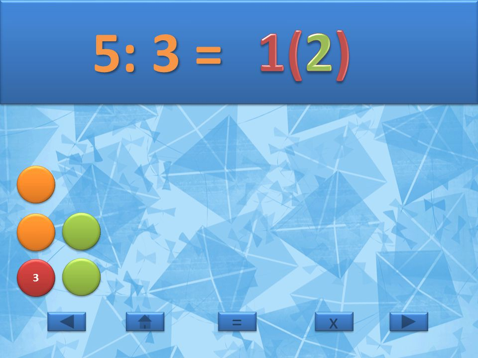 5: 3 = 1(2) 3 = x